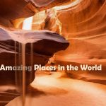 Top 8 Amazing Places in the World